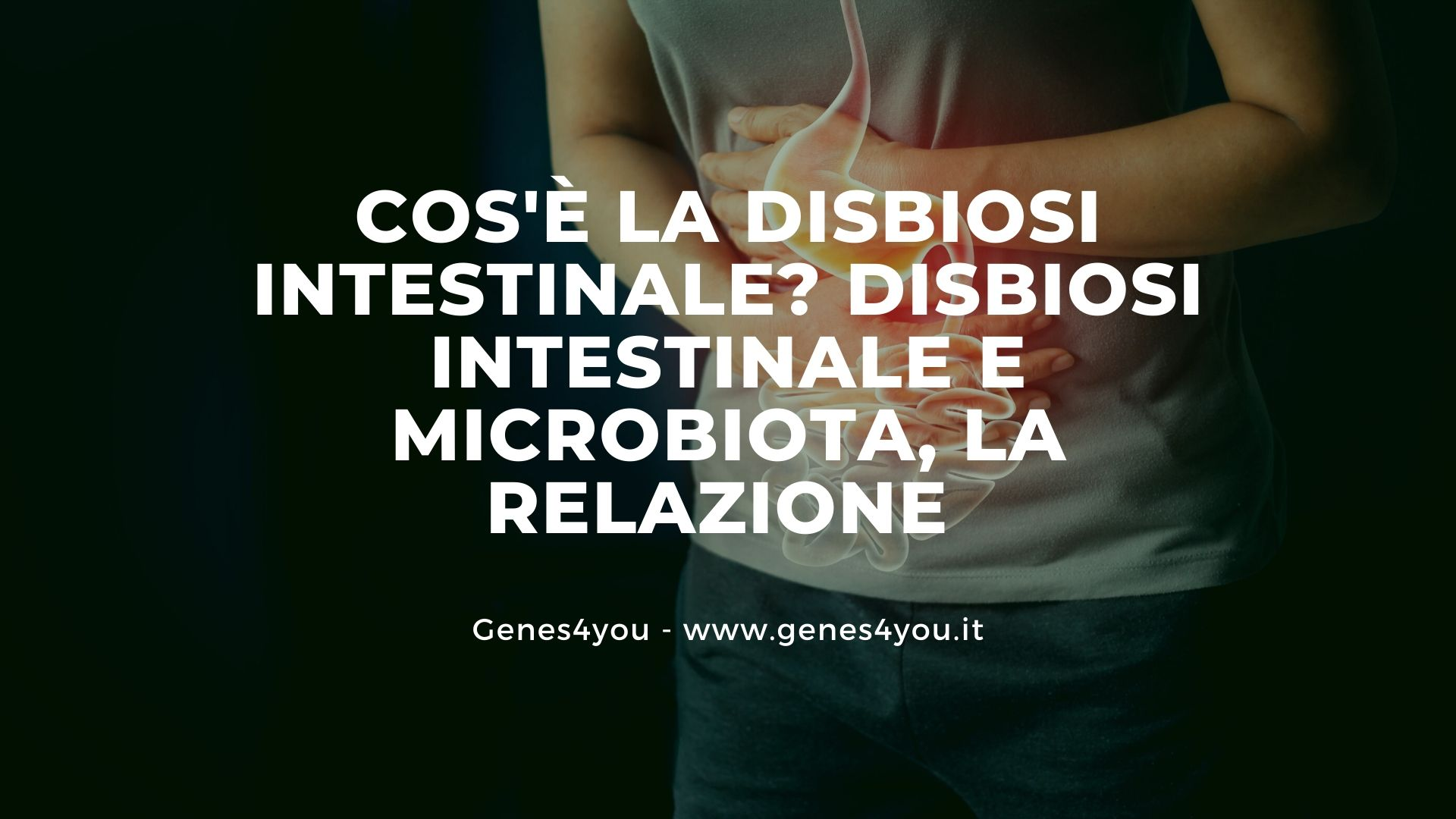 DISBIOSI INTESTINALE E MICROBIOTA - Genes4you(1)